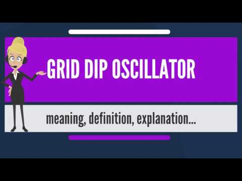 What is GRID DIP OSCILLATOR? What does GRID DIP OSCILLATOR mean? GRID DIP OSCILLATOR meaning