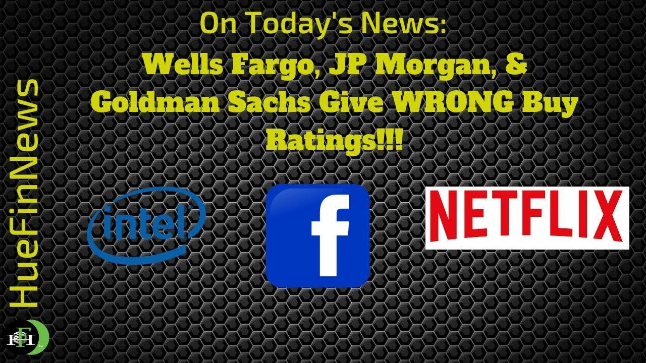 Wells Fargo Jp Morgan And Goldman Sachs Give Wrong Buy Ratings