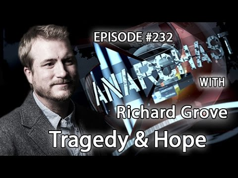 Anarchast Ep. 232 Richard Grove: Tragedy & Hope