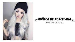 Muñeca de Porcelana - Audio Subliminal ღ