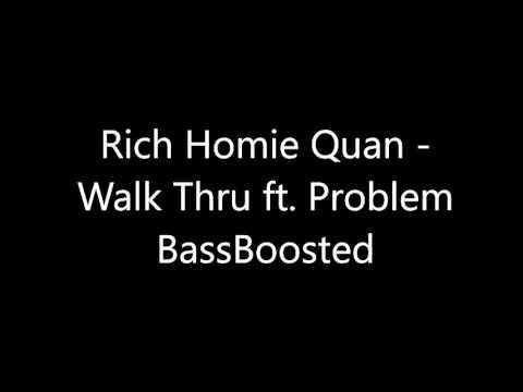 Rich Homie Quan   Walk Thru Ft  Problem BassBoosted