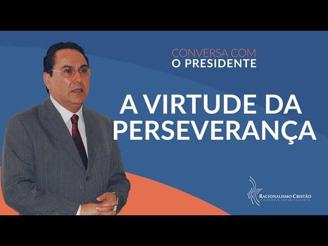 A virtude da perseverança - Conversa com o Presidente