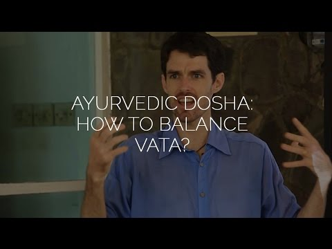 Ayurvedic Dosha: How to Balance Vata?