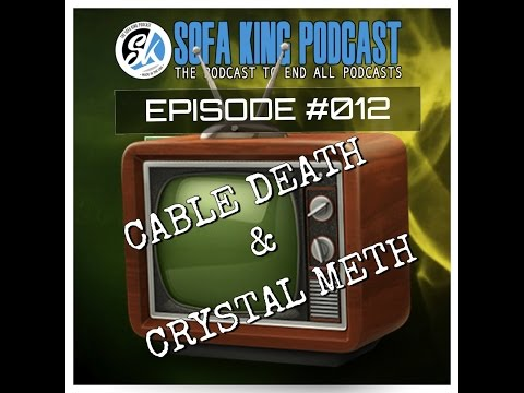 Sofa KIng Podcast Episode 12 Cable Death & Crystal Meth