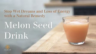 Stop Wet Dreams and Loss of Energy with a Natural Remedy: Melon Seed Drink