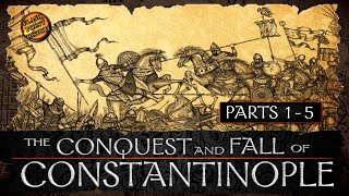 The Conquest and Fall of Constantinople - Parts 1 - 5 - History of Byzantium