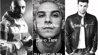 Repeat youtube video Smiley feat Guess Who & Cabron - Da-o Tare (Dj Level Club MIx)
