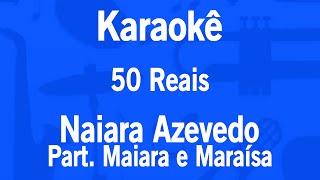 Karaokê 50 Reais (Cinquenta Reais) - Naiara Azevedo Part. Maiara e Maraísa