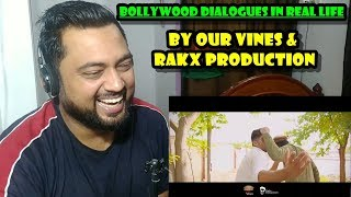 Indian Reacts to  Bollywood Dialogues In Real Life By Our Vines & Rakx Production