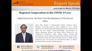 AsCon Expert Speak; Regional Cooperation in the COVID-19 era: Implications for Act East and development of Northeast India; Amb. Rajiv Bhatia, IFS Retd.