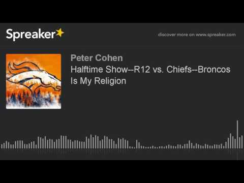 Halftime Show--R12 vs. Chiefs--Broncos Is My Religion