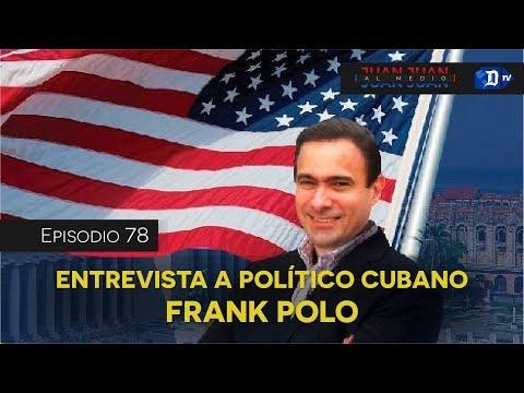 Juan Juan AL MEDIO Ep.78 / Entrevista a político cubano, Frank Polo