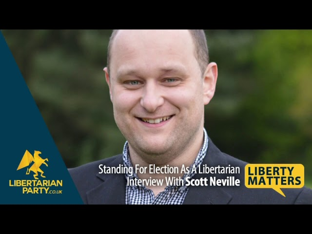 Liberty Matters - Scott Neville - Standing For Election As A Libertarian