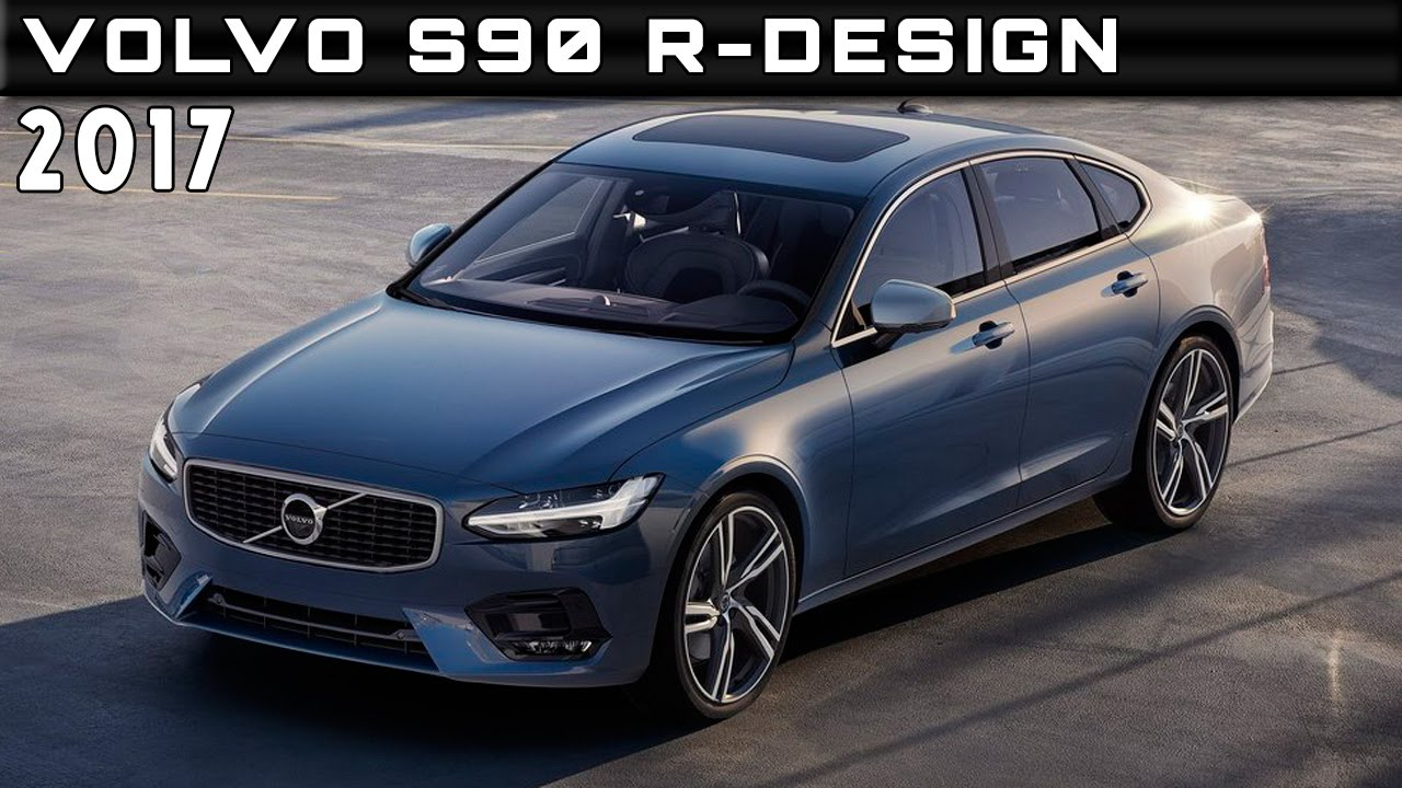 2017 volvo s90 r design review rendered price specs release date youtube