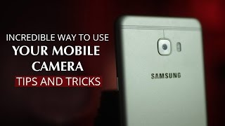 Incredible way to use your Mobile Camera: Tips and tricks
