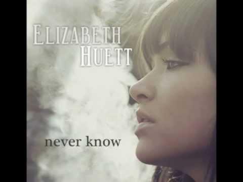 Never Know - Elizabeth Huett