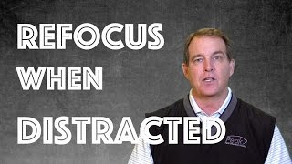 How To Refocus When Distracted