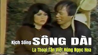 Kịch Sống Hay Nhất | Sông Dài La Thoại Tân Việt Hùng Ngọc Hoa vở bi hài trường kịch