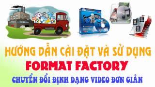 Hướng dẫn cài đặt và sử dụng phần mềm Format Factory - Phần mềm convert audio, video miễn phí