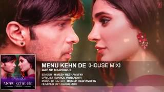 AAP SE MAUSIIQUII   Menu Kehn De Rahul Mor Remix Ft  Himesh Reshammiya Latest Song 2016......