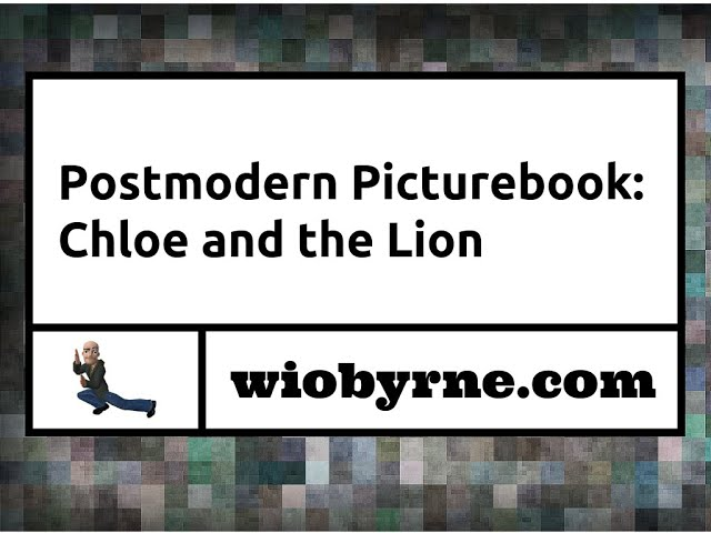 Postmodern Picturebooks: Chloe and the Lion