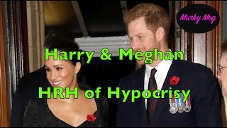 Harry & Meghan - HRH of Hypocrisy