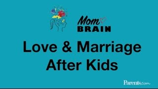 Mom Brain: Love & Marriage After Kids | Parents