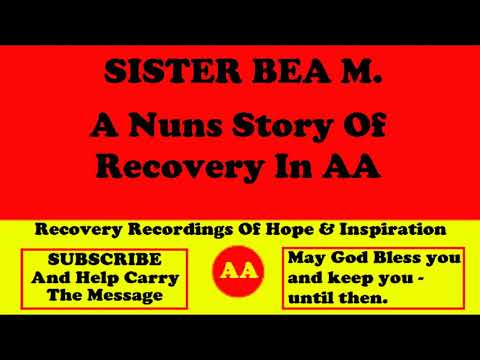 AA Speaker Sister Bea M. Telling A Nuns Story Of Recovery in Alcoholics Anonymous from YouTube · Duration:  47 minutes 39 seconds