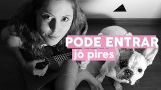 Baixar PODE ENTRAR - Jô Pires (original song ukulele)