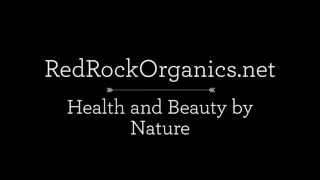 Red Rock Organics Skin Cream Company uses only 100% Natural and Organic Food Grade Ingredients
