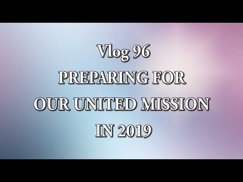 Vlog 96 - PREPARING FOR OUR UNITED MISSION IN 2019 Mp3