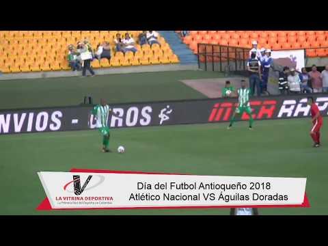 Atlético Nacional VS Águilas Doradas - Día del Fútbol Antioqueño 2018 -