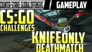 CS GO Challenges Knife Only Deathmatch