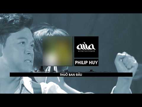Thuở Ban Đầu - Philip Huy