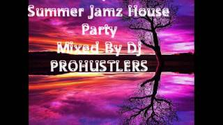 Vol. 16 deep & soulful  summer jamz house  party  mixed by dj  prohustlers
