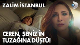 Ceren, Şeniz'in tuzağına düştü! Zalim İstanbul 6. Bölüm
