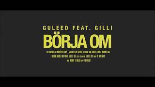 Guleed - Börja Om (Feat. Gilli) | @guleed50 @gilliangilo