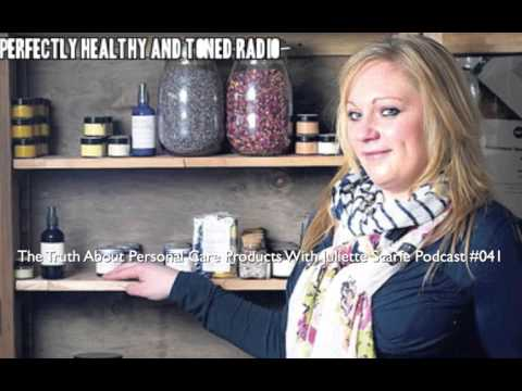 The Truth About Personal Care Products With Juliette Scarfe Podcast #041