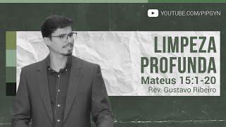 Limpeza Profunda - Mateus 15:1-20 | Rev. Gustavo Ribeiro