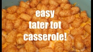 EASY TATER TOT CASSEROLE RECIPE!