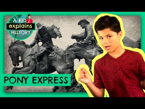 A KID EXPLAINS THE PONY EXPRESS