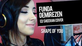 Ed Sheeran - Shape of You (Cover) | Funda Demirezen