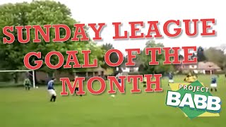 Sunday League Goal of the Month | PROJECT BABB