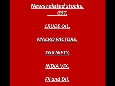 stock-market-#-1--news-stocks,-gst,-crude-oil,-macro-factors,-fii-and-dii,-india-vix,-sgx-nifty
