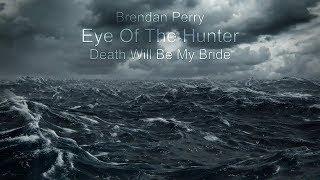 Brendan Perry - Death Will Be My Bride
