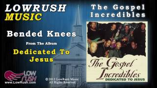 The Gospel Incredibles - Bended Knees
