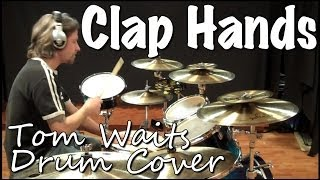 Tom Waits Clap Hands - Drum Cover