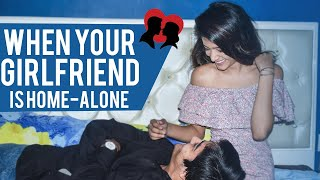 When Your GF is Home Alone | AASHIV MIDHA