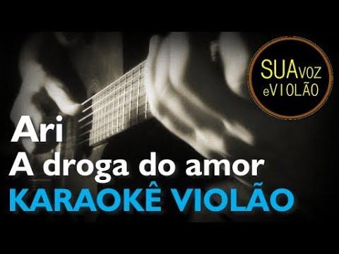 A Droga Do Amor - Ari - Karaokê Violão