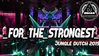 Gambar cover JUNGLE DUTCH 2019!!!FOR_THE_STRONGEST FULL BAS [DJ IRWAN FT IRWAN OFFICIAL] DUTCH VS MIXTAPE 2019